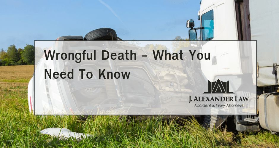 Wrongful Death - What You Need To Know - J. Alex. Law Firm - J. Alexander Law Firm