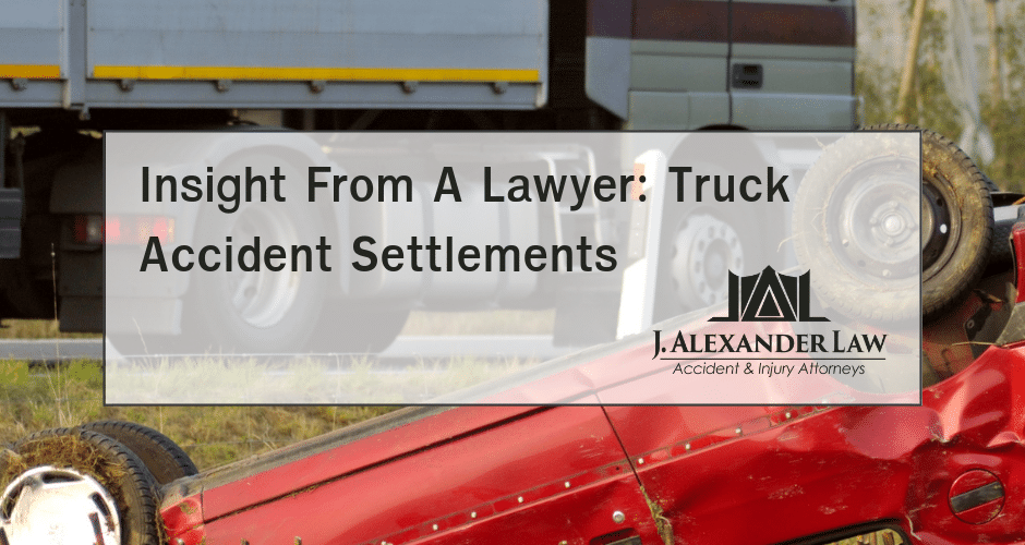 Insight From A Lawyer - Truck Accident Settlements - J. Alexander Law Firm